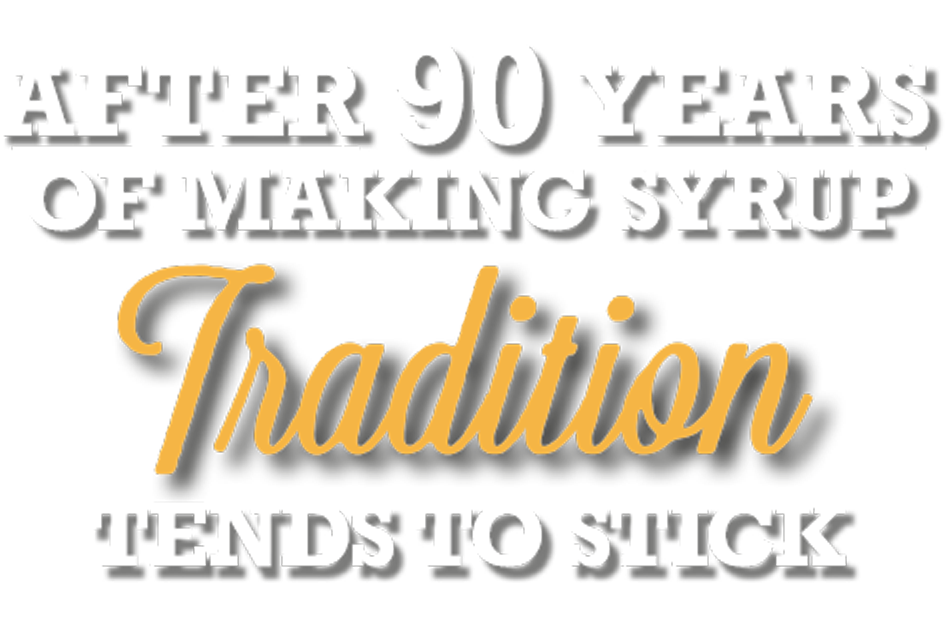 After 90 years of making syrup tradition tends to stick